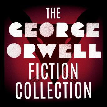 The George Orwell Fiction Collection: 1984; Animal Farm; Burmese Days; Coming Up For Air; Keep the A
