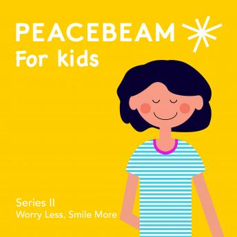 Peacebeam for Kids: Worry Less, Smile More