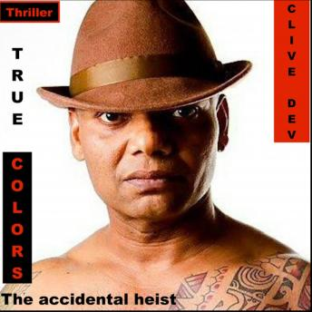 TRUE COLORS: THE ACCIDENTAL HEIST