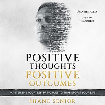 Download Positive Thoughts Positive Outcomes: Master the fourteen principles to transform your life by Shane Senior