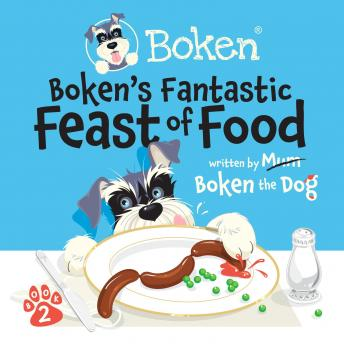 Boken´s Fantastic Feast Of Food!, Audio book by Boken The Dog