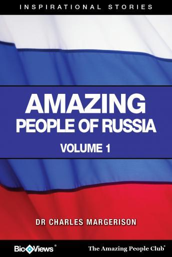 Amazing People of Russia - Volume 1: Inspirational Stories, Charles Margerison