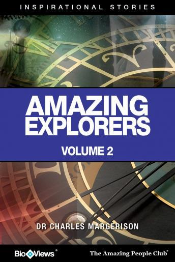 Amazing Explorers - Volume 2: Inspirational Stories, Charles Margerison