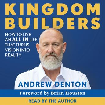 Kingdom Builders: How to live an ALL IN life that turns vision into reality, Andrew Denton