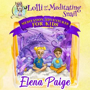 Lolli and the Meditating Snail (Meditation Adventures for Kids - volume 4)