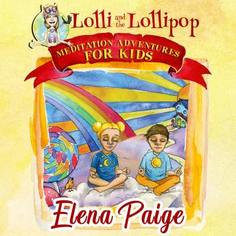 Lolli and the Lollipop (Meditation Adventures for Kids - volume 1), Elena Paige