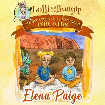 Lolli and the Bunyip (Meditation Adventures for Kids - volume 5)