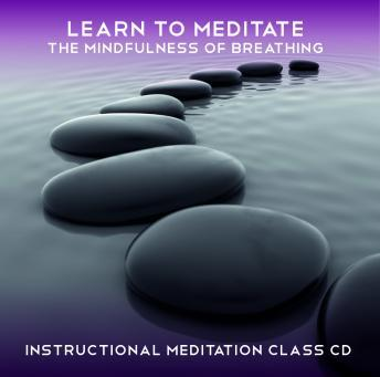 Learn to Meditate: The Mindfulness of Breathing, Rae Roberts