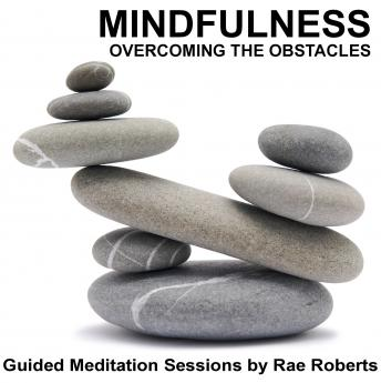 Mindfulness - Overcoming the Obstacles, Rae Roberts