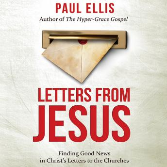 Letters from Jesus: Finding Good News in Christ's Letters to the Churches, Paul Ellis