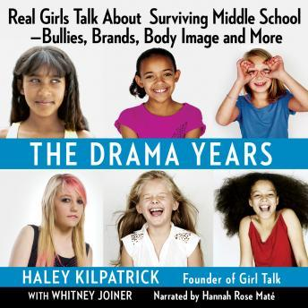 Drama Years: Real Girls Talk About Surviving Middle School - Bullies, Brands, Body Image, and More, Whitney Joiner, Haley Kilpatrick