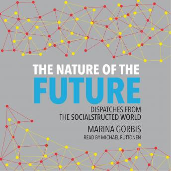 Nature of the Future: Dispatches from the Socialstructured World, Marina Gorbis