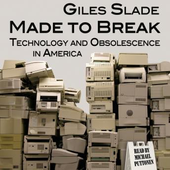 Download Made to Break: Technology and Obsolescence in America by Giles Slade