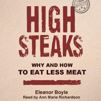 High Steaks: Why and How to Eat Less Meat, Eleanor Boyle