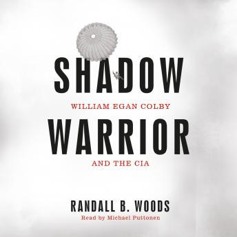 Shadow Warrior: William Egan Colby and the CIA, Randall B. Woods