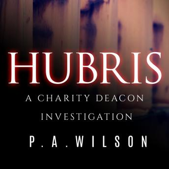 Hubris: A Charity Deacon Investigation sample.