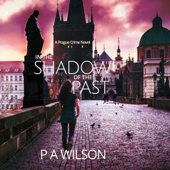 In The Shadow Of The Past: A Prague Crime Novel