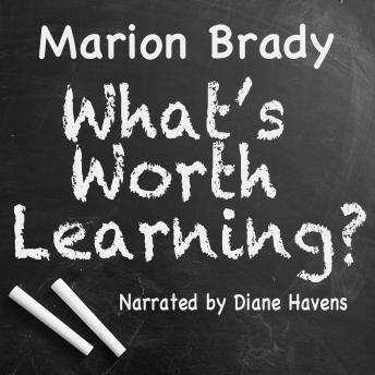 What's Worth Learning, Marion Brady