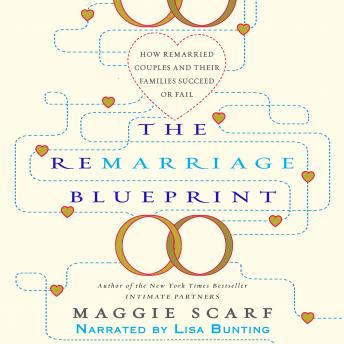 Remarriage Blueprint: How Remarried Couples and Their Families Succeed or Fail, Maggie Scarf