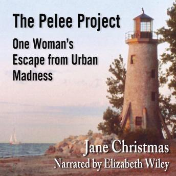 Pelee Project: One Woman's Escape from Urban Madness, Jane Christmas