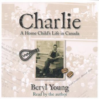 Charlie: A Home Child's Life in Canada, Beryl Young