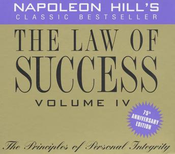 Law of Success, Volume IV, 75th Anniversary Edition: The Principles of Personal Integrity, Napoleon Hill