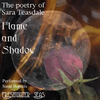 Poetry of Sara Teasdale: Flame and Shadow, Sara Teasdale