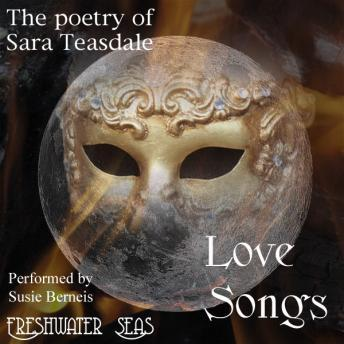 Poetry of Sara Teasdale: Love Songs, Sara Teasdale