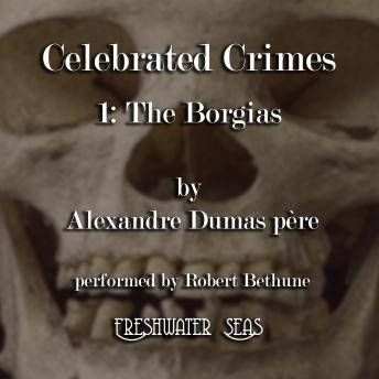 Celebrated Crimes 1: The Borgias, Alexandre Dumas père