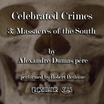 Celebrated Crimes 3: The Massacres of the South, Alexandre Dumas père