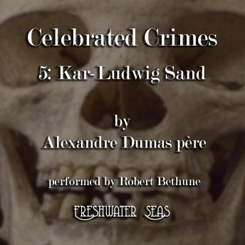 Celebrated Crimes 5: Karl-Ludwig Sand, Alexandre Dumas père