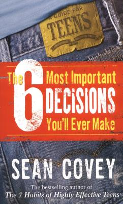 6 Most Important Decisions You'll Ever Make: A Guide  for Teens, Sean Covey