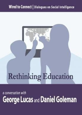 Rethinking Education, George Lucas, Daniel Goleman