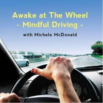 Awake at the Wheel: Mindful Driving, Michele McDonald