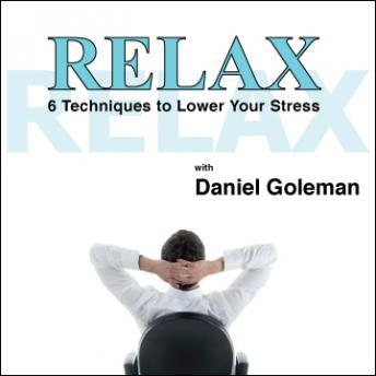 Relax: 6 Techniques to Lower Your Stress, Daniel Goleman