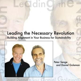 Leading the Necessary Revolution: Building Alignment in Your Business for Sustainability, Peter Senge, Daniel Goleman