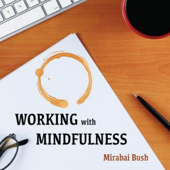 Working with Mindfulness, Mirabai Bush