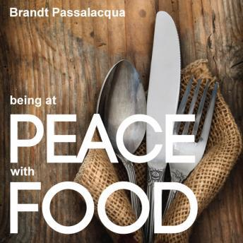 Being at Peace With Food, Brandt Passalacqua