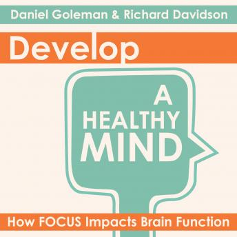 Develop a Healthy Mind: How Focus Impacts Brain Function, Mirabai Bush, Richard Davidson, Daniel Goleman