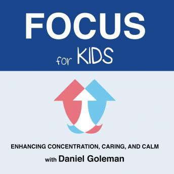 Focus for Kids: Enhancing Concentration, Caring, and Calm, Daniel Goleman