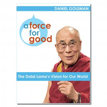 Force for Good: The Dalai Lama's Vision for Our World, Daniel Goleman