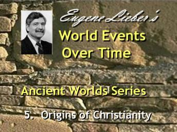 Ancient & Medieval Worlds Series: Origins of Christianity, Eugene Lieber