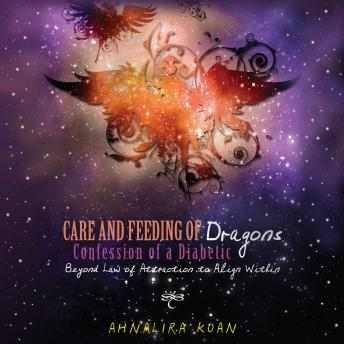 Download Care and Feeding of Dragons: Confessions of a Diabetic by Ahnalira Koan