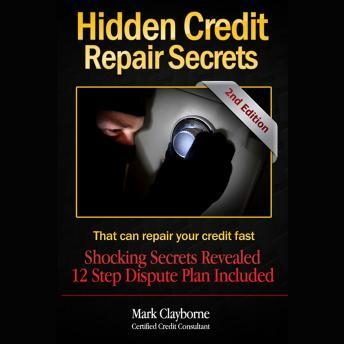 Hidden Credit Repair Secrets That Can Fix Your Credit (Second Edition), Mark A. Clayborne