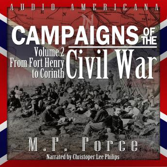 Campaigns of the Civil War, Vol 2: From Fort Henry to Corinth, M.F. Force