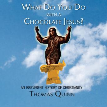 Download What Do You Do with a Chocolate Jesus?: An Irreverent History of Christianity by Thomas Quinn