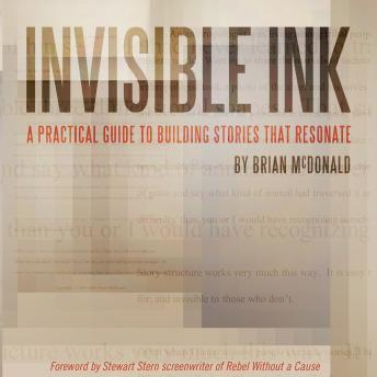 Invisible Ink: A Practical Guide to Building Stories that Resonate, Audio book by Brian McDonald