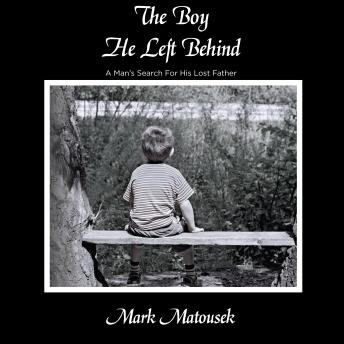 Boy He Left Behind: A Boy's Search for His Lost Father, Mark Matousek