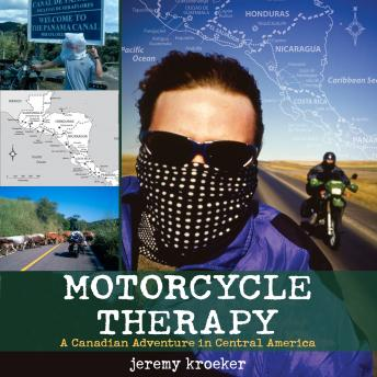 Download Motorcycle Therapy: A Canadian Adventure in Central America by Jeremy Kroeker