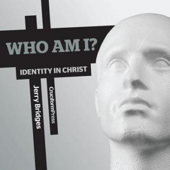 Who Am I?: Identity in Christ, Jerry Bridges